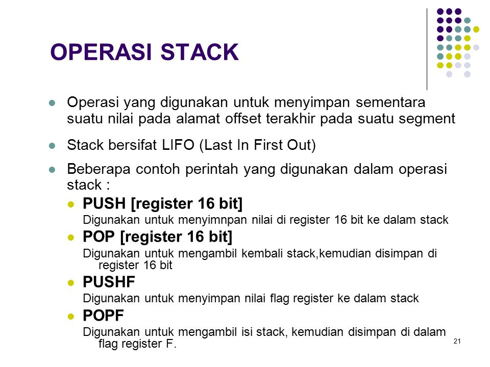 OPERASI STACK PUSH [register 16 bit] POP [register 16 bit] PUSHF POPF